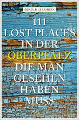 111 Lost Places in der Oberpfalz, die man gesehen haben muss