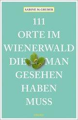 111 Orte im Wienerwald, die man gesehen haben muss