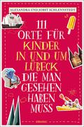 111 Orte für Kinder in und um Lübeck, die man gesehen haben muss