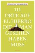 111 Orte auf El Hierro, die man gesehen haben muss