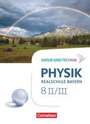 Natur und Technik - Physik Neubearbeitung - Realschule Bayern: 8. Schuljahr, Wahlpflichtfächergruppe II-III, Schülerbuch