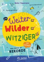 Weiter, wilder, witziger - Mein Buch der Rekorde