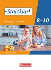Startklar! Ernährung und Gesundheit, Realschule Bayern: Startklar! - Ernährung und Gesundheit - Realschule Bayern - 8.-10. Jahrgangsstufe