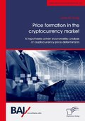 Price formation in the cryptocurrency market. A hypotheses driven econometric analysis of cryptocurrency price determina