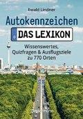 Autokennzeichen - Das Lexikon. Wissenswertes, Quizfragen und Ausflugsziele zu 770 Orten. Für die ganze Familie