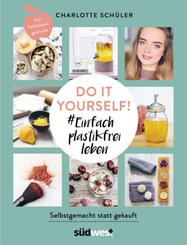 Do it yourself! # Einfach plastikfrei leben: Selbstgemacht statt gekauft