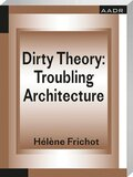 Dirty Theory: Troubling Architecture