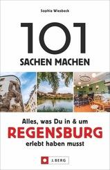 101 Sachen machen - Alles, was Du in & um Regensburg erlebt haben musst