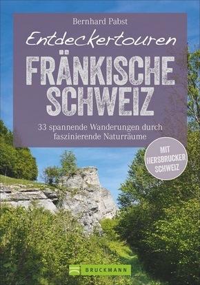 Entdeckertouren Fränkische Schweiz - 33 spannende Wanderungen durch faszinierende Naturräume