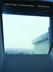 Takashi Homma. Looking Through / Le Corbusier Windows