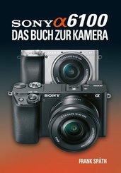 Sony Alpha 6100 Das Buch zur Kamera