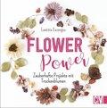 Flower Power - Zauberhafte Projekte mit Trockenblumen