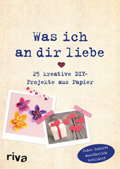 Was ich an dir liebe - 25 kreative DIY-Projekte aus Papier