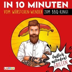 Endlich mitreden! Grillen: In 10 Minuten vom Würstchen-Wender zum BBQ-King