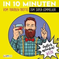 Endlich mitreden! Wein: In 10 Minuten vom Trauben-Trottel zum Super-Sommelier
