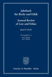 Jahrbuch für Recht und Ethik. Annual Review of Law and Ethics: Jahrbuch für Recht und Ethik / Annual Review of Law and Ethics.; 27