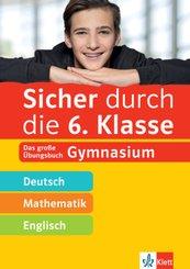 Sicher durch die 6. Klasse - Deutsch, Mathematik, Englisch; Band 6