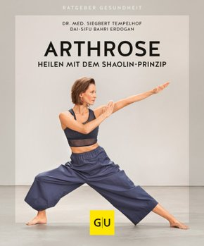 Arthrose heilen mit dem Shaolin-Prinzip
