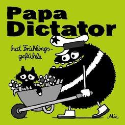 Papa Dictator hat Frühlingsgefühle