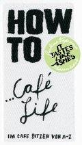 HOW TO...Café Life