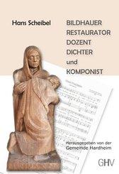 Hans Scheibel - Bildhauer - Restaurator - Dozent - Dichter und Komponist