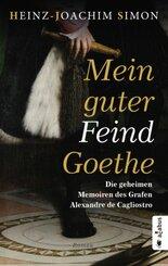 Mein guter Feind Goethe. Die geheimen Memorien des Grafen Alexandre de Cagliostro