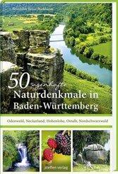 50 sagenhafte Naturdenkmale in Baden-Württemberg: Odenwald, Neckarland, Hohenlohe, Ostalb, Nordschwarzwald