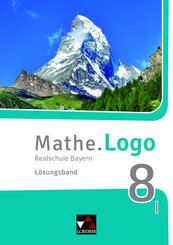 Mathe.Logo, Realschule Bayern (2017): 8 I. Jahrgangsstufe, Lösungsband; Vol. X. Pars 2. Fasc