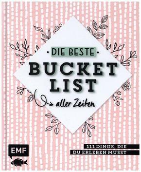 Die beste Bucket List aller Zeiten - 111 Dinge, die du erleben musst