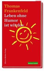 Leben ohne Humor ist witzlos
