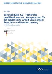 Berufsbildung 4.0 - Fachkräftequalifikationen und Kompetenzen für die digitalisierte Arbeit von morgen: Branchen- und Berufescreening