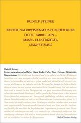 Erster Naturwissenschaftlicher Kurs: Licht, Farbe, Ton - Masse, Elektrizität, Magnetismus