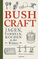 Bushcraft - Jagen, Sammeln, Kochen in der Wildnis