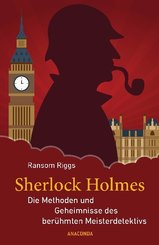Sherlock Holmes - Die Methoden und Geheimnisse des berühmten Meisterdetektivs