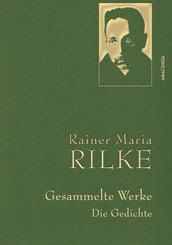 Rainer Maria Rilke - Gesammelte Werke. Die Gedichte