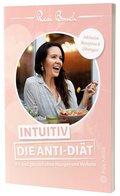 Intuitiv - Die Anti-Diät - Fit und gesund ohne Hunger und Verbote. Inklusive Rezepte & Übungen