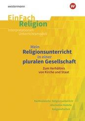 Mein Religionsunterricht in einer pluralen Gesellschaft zum Verhältnis von Kirche und Staat