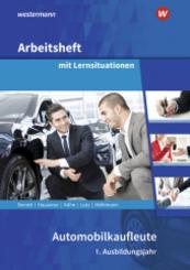 Automobilkaufleute - 1. Ausbildungsjahr, Arbeitsheft mit Lernsituationen