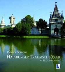 Habsburger Traumschlösser im 19. Jahrhundert