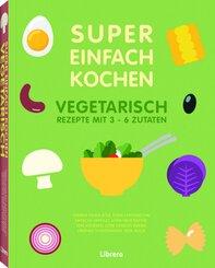 Super Einfach Kochen - Vegetarisch