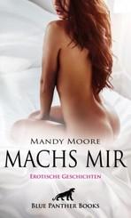 Machs mir | Erotische Geschichten; .