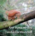 Aber Mama, wir sind doch keine Mäuschen!