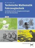 Technische Mathematik Fahrzeugtechnik - lernfeldorientierte Aufgabenstellungen für die Berufsschule, m. eBook