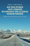 Auf den Spuren Jack Londons in Kanadas und Alaskas eisigem Norden
