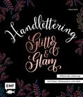 Handlettering Glitter & Glam - Effektvolle Letterings mit Folien, Glitzerpulver und mehr