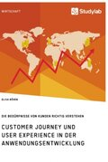 Customer Journey und User Experience. Die Bedürfnisse von Kunden richtig verstehen