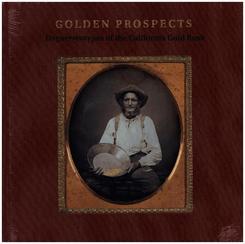 Golden Prospects - Daguerreotypes of the California Gold Rush