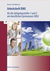 Arbeitsheft BWL für die Jahrgangsstufen 1 und 2 am beruflichen Gymnasium (WG) Baden-Württemberg