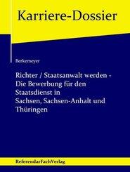 Richter / Staatsanwalt werden - Die Bewerbung für den Staatsdienst in Sachsen, Sachsen-Anhalt und Thüringen