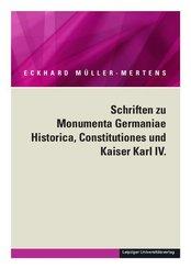 Ausgewählte Schriften in fünf Bänden / Schriften zu Monumenta Germaniae Historica, Constitutiones und Kaiser Karl IV.